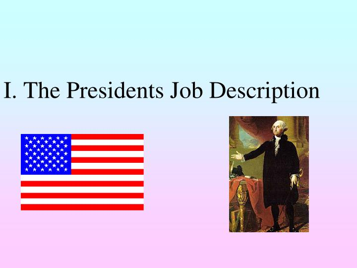 I. The Presidents Job Description