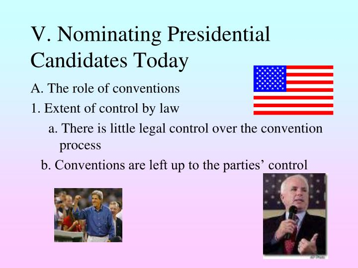 V. Nominating Presidential Candidates Today