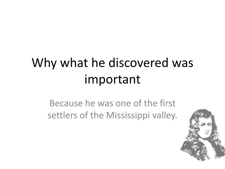 Why what he discovered was important