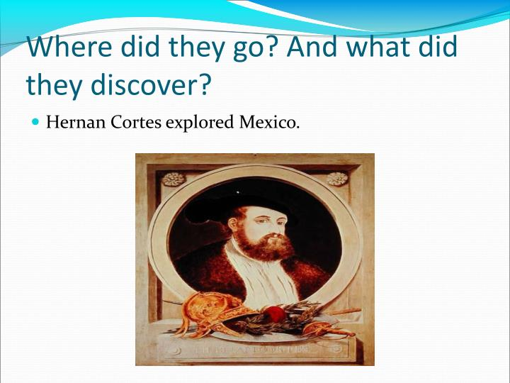 Where did they go? And what did they discover?