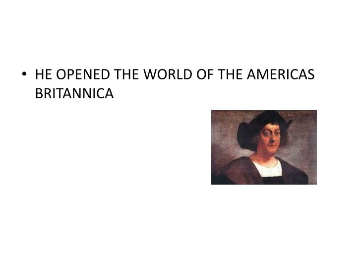 HE OPENED THE WORLD OF THE AMERICAS BRITANNICA