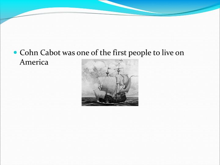 Cohn Cabot was one of the first people to live on America