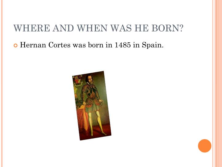 WHERE AND WHEN WAS HE BORN?
