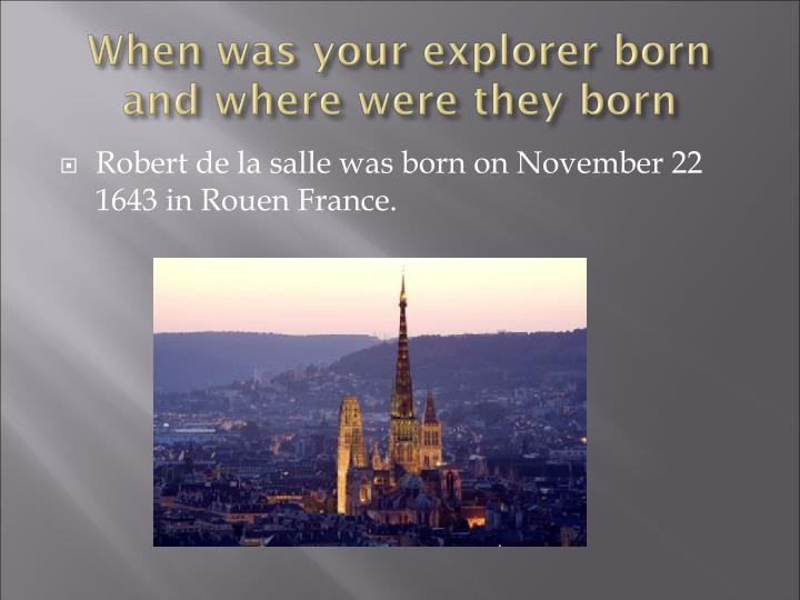 Robert de la salle was born on November 22   1643 in Rouen France.