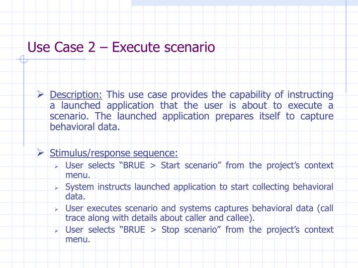 Use Case 2 – Execute scenario