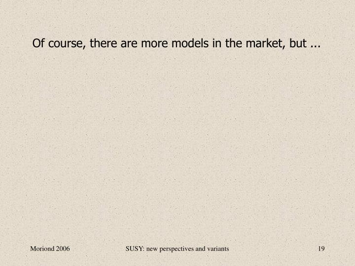 Of course, there are more models in the market, but ...