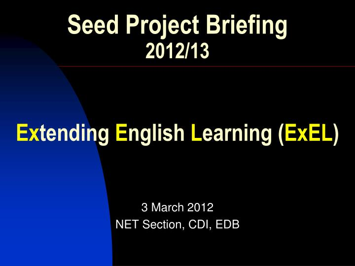 seed project briefing 2012 13 ex tending e nglish l earning exel n.