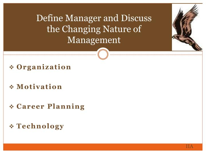 Define manager and discuss the changing nature of management