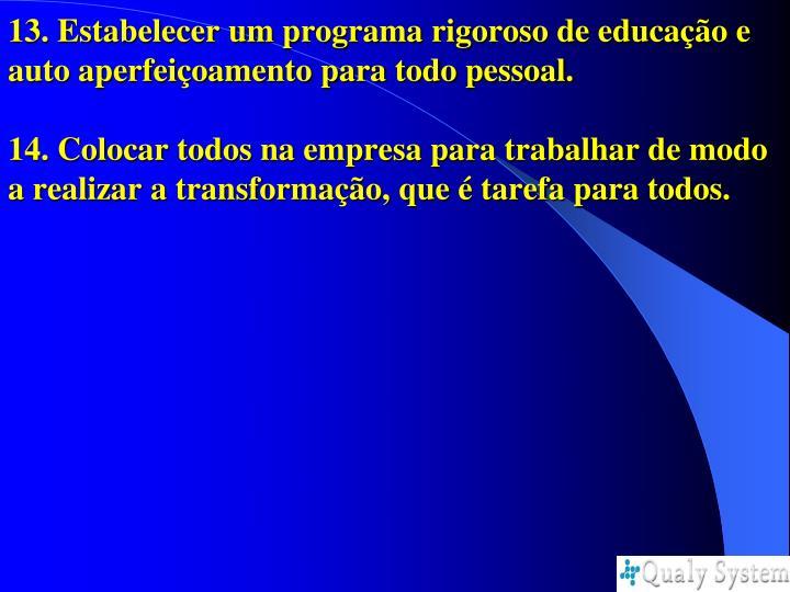 13. Estabelecer um programa rigoroso de educação e auto aperfeiçoamento para todo pessoal.