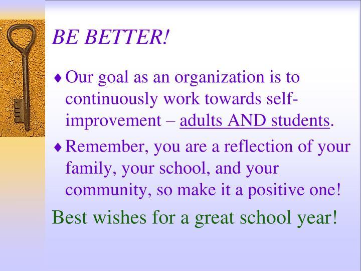 BE BETTER!