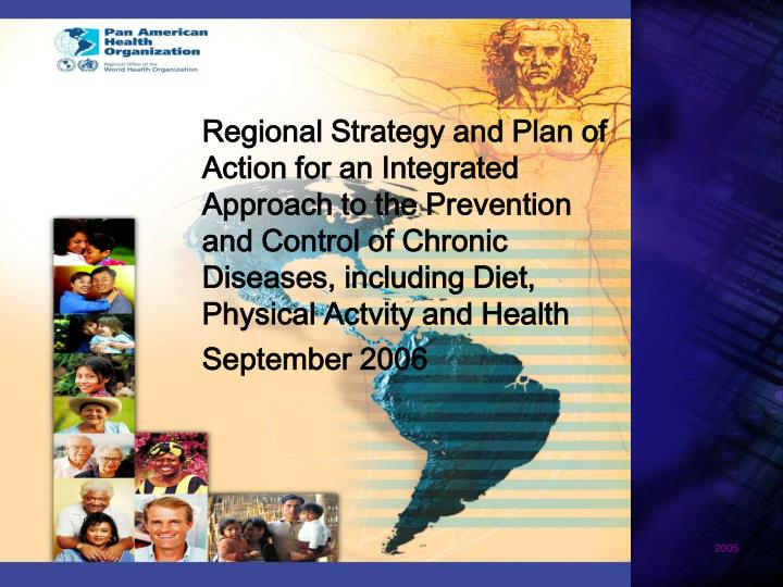 Regional Strategy and Plan of Action for an Integrated Approach to the Prevention and Control of Chronic Diseases, including Diet, Physical Actvity and Health