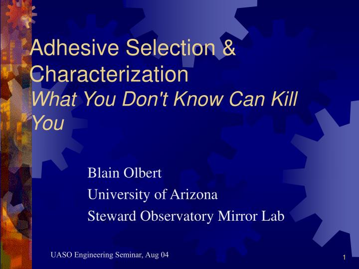 adhesive selection characterization what you don t know can kill you n.