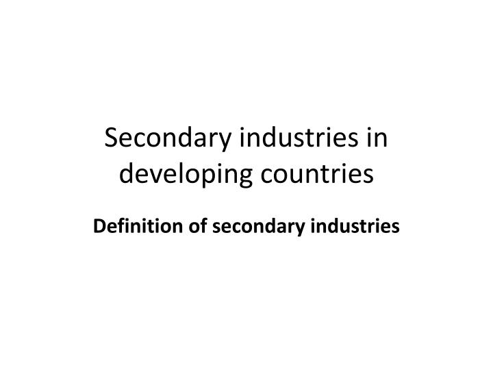 Secondary industries in developing countries