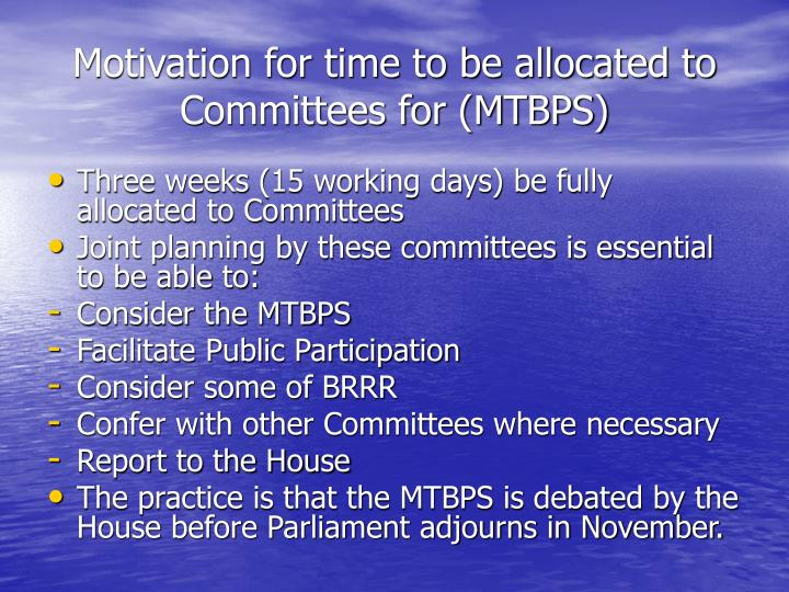 Motivation for time to be allocated to Committees for (MTBPS)