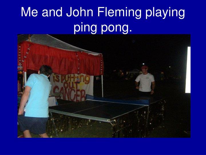 Me and John Fleming playing ping pong.
