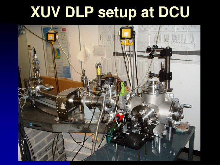 XUV DLP setup at DCU