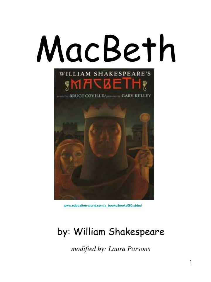 the principles of transformation in macbeth a play by william shakespeare One often feels in reading macbeth that shakespeare did not compose the drama line by line, but rather in groups of lines, and that so long as each group produced the simplest division of the drama is into prose and verse there is comparatively little prose in macbeth, the letter in i 5 is naturally in.