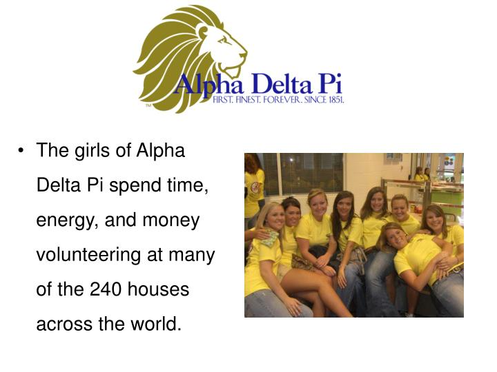 The girls of Alpha Delta Pi spend time, energy, and money volunteering at many of the 240 houses across the world.
