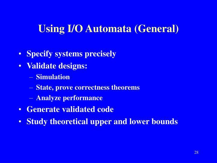 Using I/O Automata (General)