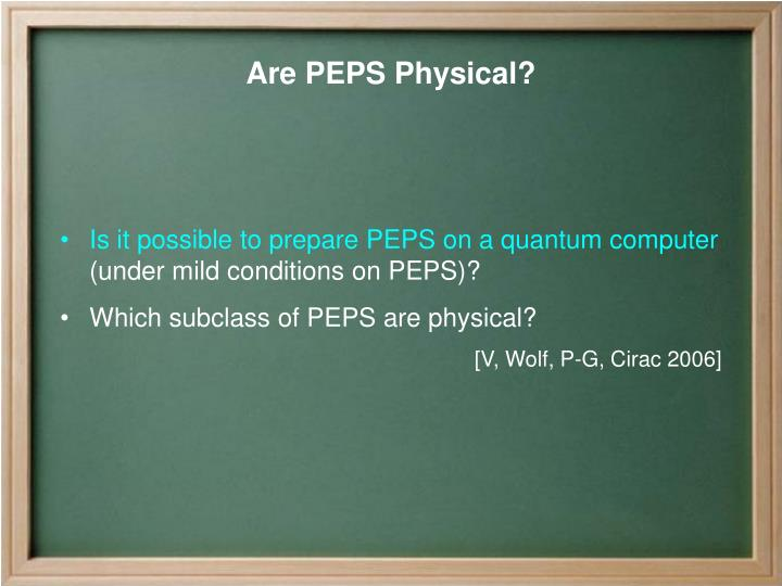 Are PEPS Physical?