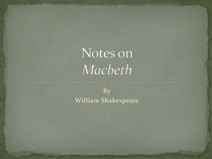 my notes on macbeth English macbeth study notes - free download as open office file (odt), pdf file (pdf), text file (txt) or read online for free.