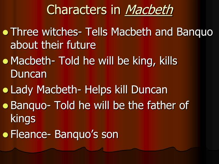 the character of macbeth by william shakespeare Macbeth: dramatis personae please see shakespeare's characters a to z for a complete pronunciation guide duncan, king of scotland malcolm, donalbain, his sons macbeth, banquo, generals of the king's army.