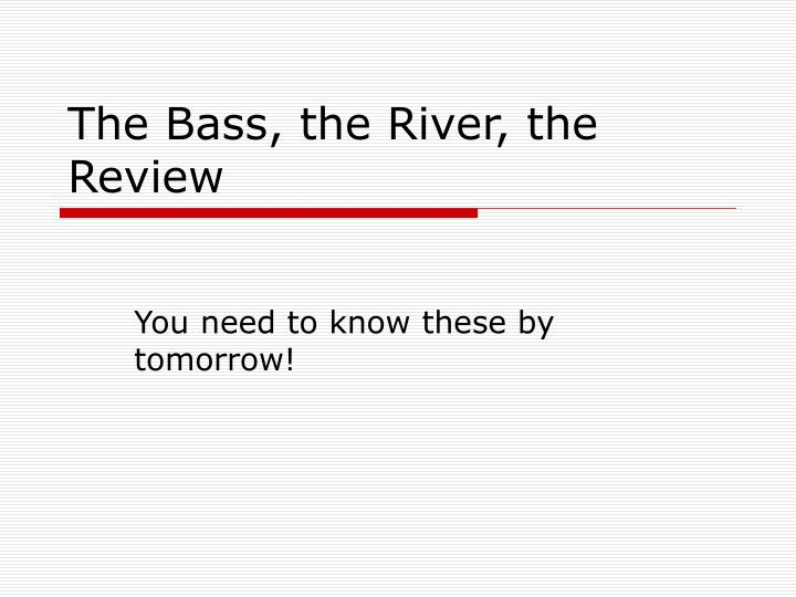 the bass the river the review n.