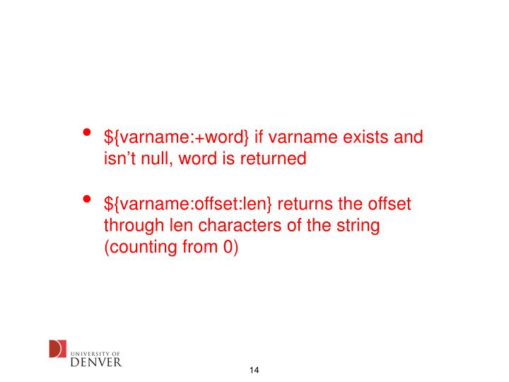 ${varname:+word} if varname exists and isn't null, word is returned