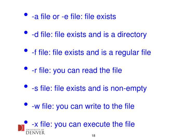 -a file or -e file: file exists
