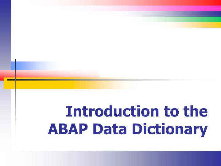 Ppt introduction to the abap data dictionary powerpoint introduction to the abap data dictionary malvernweather Image collections