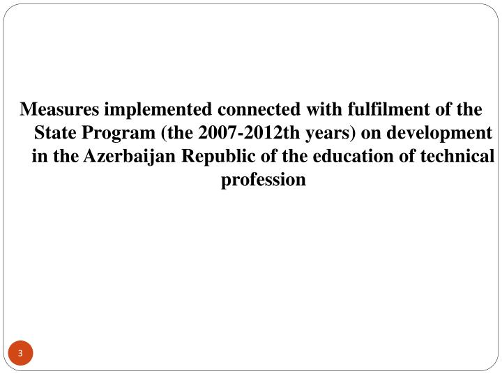 Measures implemented connected with fulfilment of the State Program (the 2007-2012th years) on devel...