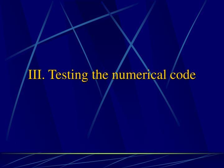III. Testing the numerical code