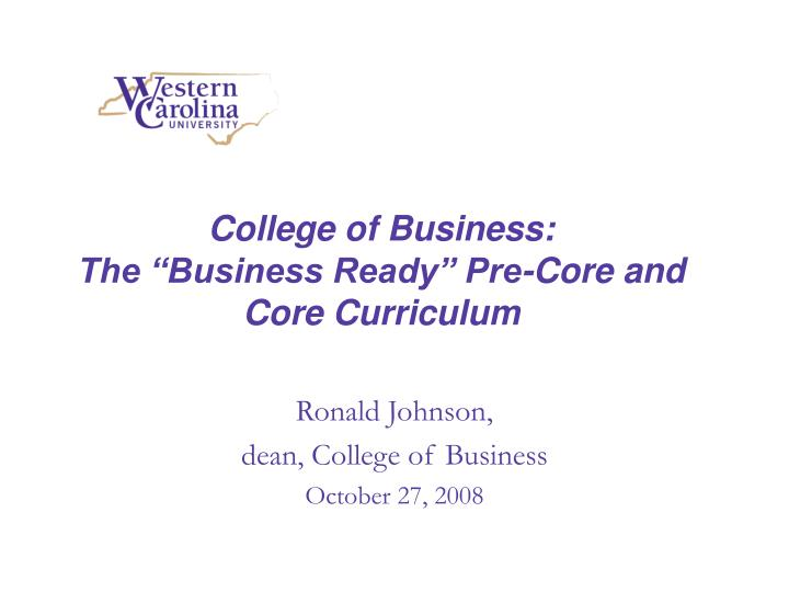 college of business the business ready pre core and core curriculum n.