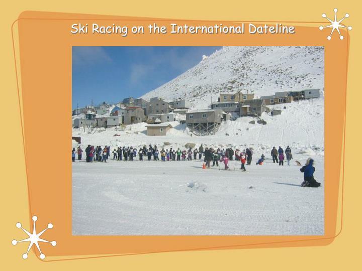 Ski Racing on the International Dateline