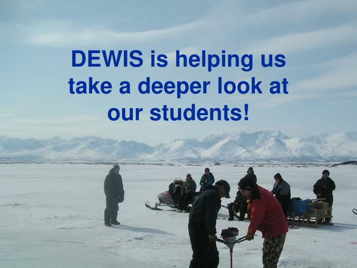 DEWIS is helping us take a deeper look at our students!