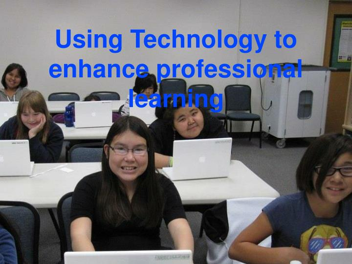 Using Technology to enhance professional learning