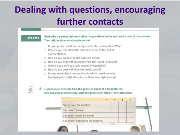 Dealing with questions, encouraging further contacts