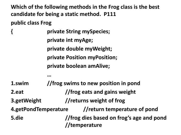 Which of the following methods in the Frog class is the best candidate for being a static method.  P111