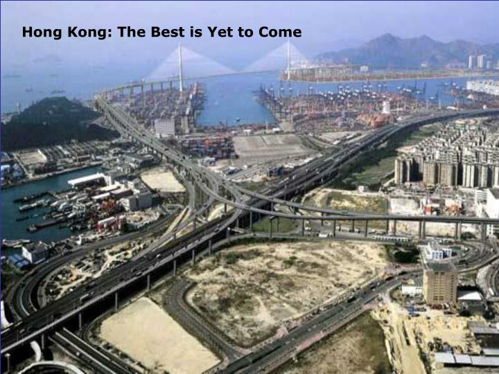 Hong Kong: The Best is Yet to Come