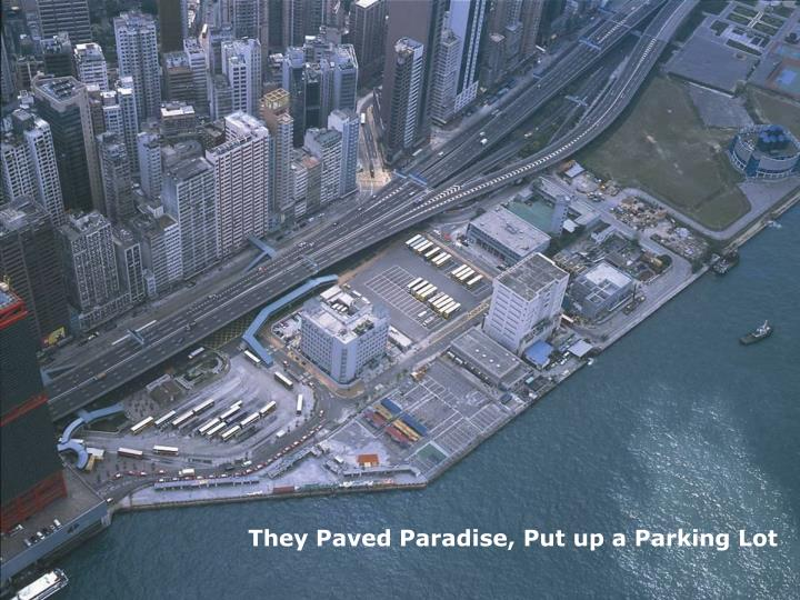 They Paved Paradise, Put up a Parking Lot