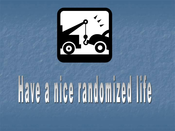 Have a nice randomized life