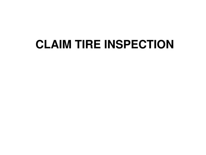 CLAIM TIRE INSPECTION