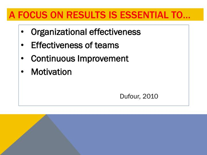 A focus on Results Is essential to…