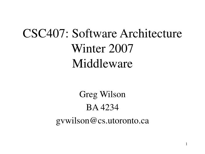 csc407 software architecture winter 2007 middleware n.