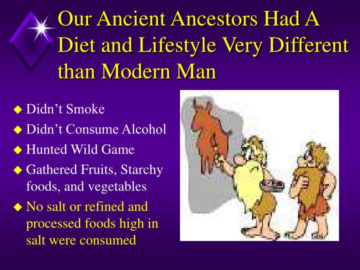 our ancient ancestors had a diet and lifestyle very different than modern man n.