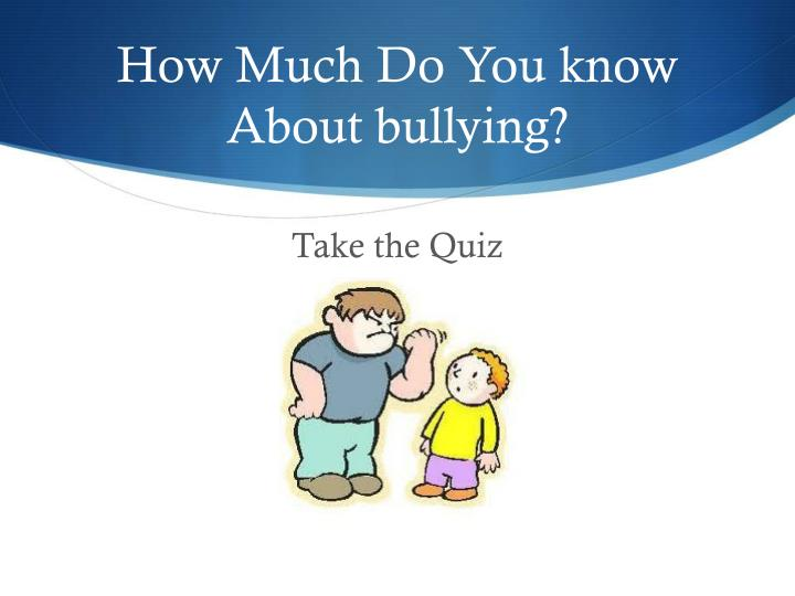How much do you know about bullying