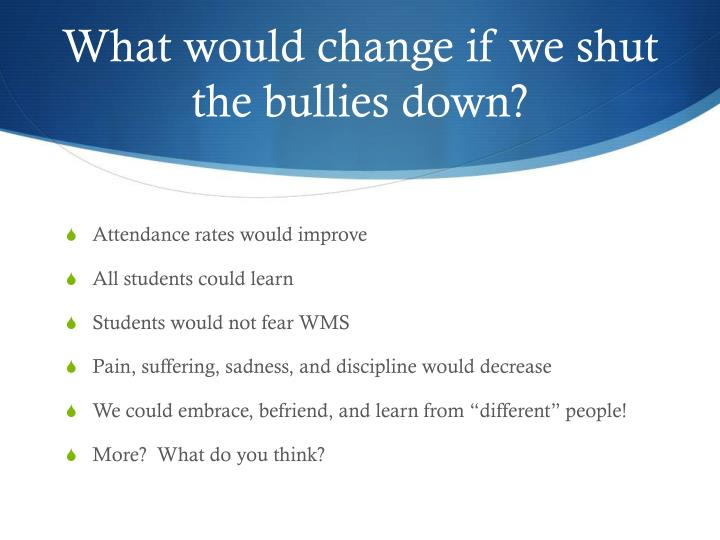 What would change if we shut the bullies down?