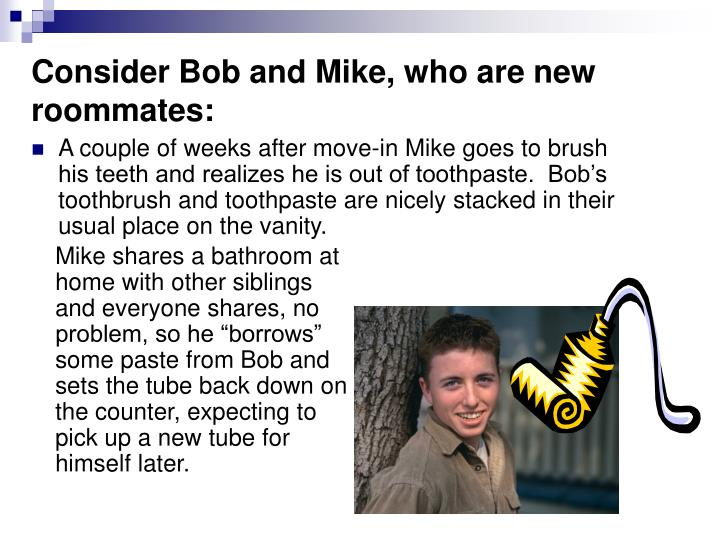 Consider Bob and Mike, who are new roommates: