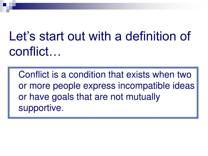 Let's start out with a definition of conflict…