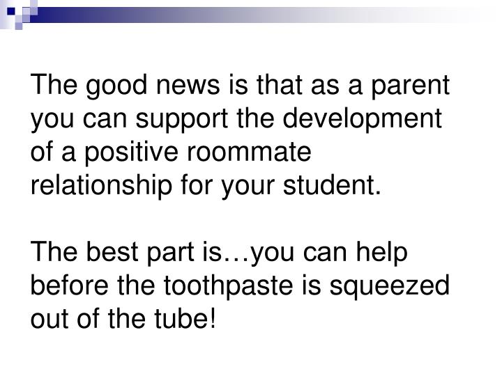 The good news is that as a parent you can support the development of a positive roommate relationship for your student.